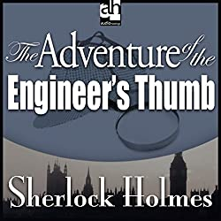 The Adventure of the Engineer's Thumb: Sherlock Holmes