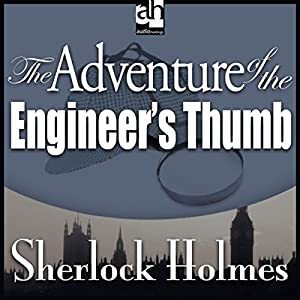 The Adventure of the Engineer's Thumb: Sherlock Holmes Audiobook