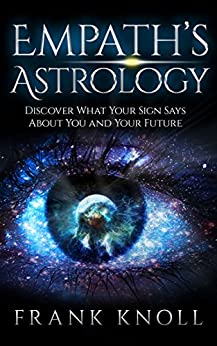 Empath's Astrology: Discover What Your Sign Says About You and Your Future by [Knoll, Frank ]