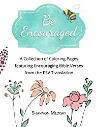 Be Encouraged: A Collection of Coloring Pages featuring Encouraging Bible Verses from the ESV Translation