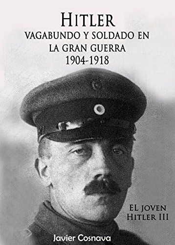 El joven Hitler, vagabundo y soldado en la gran guerra de Javier Cosnava