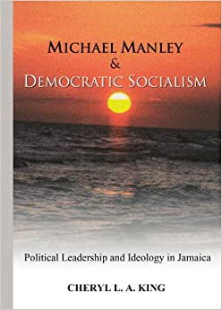 Michael Manley and Democratic Socialism: Political Leadership and Ideology in Jamaica