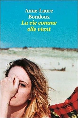 La vie comme elle vient d'Anne-Laure Bondoux 51jIUAmokFL._SX328_BO1,204,203,200_