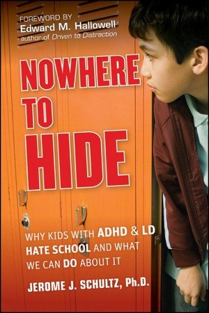 Jerome J. Schultz'sNowhere to Hide: Why Kids with ADHD and LD Hate School and What We Can Do About It [Hardcover]2011 PDF
