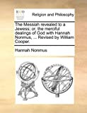 The Messiah Revealed to a Jewess; or, the Merciful Dealings of God with Hannah Nonmus, Revised by William Cooper, Hannah Nonmus, 1140704141
