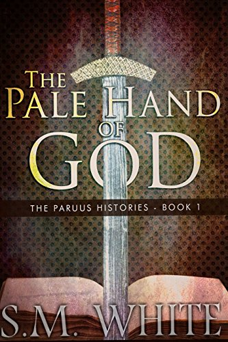 Book: The Pale Hand of God (The Paruus Histories Book 1) by S. M. White