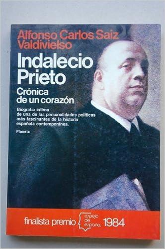 Indalecio Prieto : cronica de un corazon Espejo de España: Amazon.es: Saiz Valdivielso, Alfonso Carlos: Libros