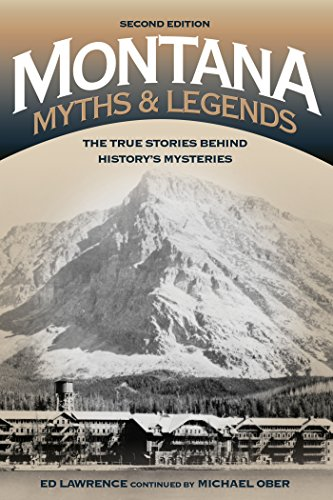 Montana Myths and Legends: The True Stories behind History's Mysteries (Legends of the West)