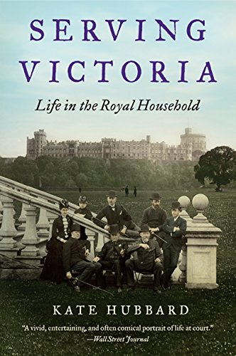 (Serving Victoria: Life in the Royal Household )