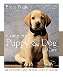 Complete Puppy and Dog Care: What Every Dog Owner Needs to Know