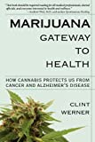 img - for Marijuana Gateway to Health: How Cannabis Protects Us from Cancer and Alzheimer's Disease book / textbook / text book