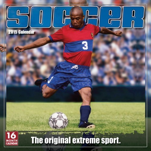 Soccer; The Original Extreme Sport 2015 Wall Calendar by Sellers Publishing Inc (Soccer 2015 Calendar)