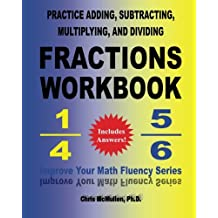 Practice Adding, Subtracting, Multiplying, and Dividing Fractions Workbook: Improve Your Math Fluency Series