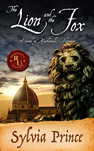 The Lion and the Fox: A Novel of Machiavelli's Florence (Renaissance Unveiled) by [Prince, Sylvia]