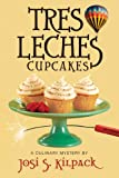 Tres Leches Cupcakes, Josi S. Kilpack, 1609071700