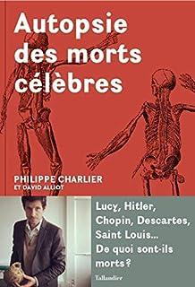 Autopsie des morts célèbres, Charlier, Philippe