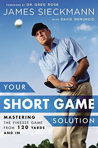 Your Short Game Solution: Mastering the Finesse Game from 120 Yards and In (Best Wedges For Average Golfer)