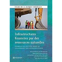 Infrastructures financées par des ressources naturelles: Examen d'un nouveau mode de financement des infrastructures (World Bank Studies) (French Edition)