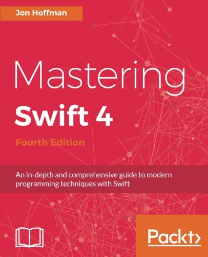 Mastering Swift 4 - Fourth Edition: An in-depth and comprehensive guide to modern programming techniques with Swift by Packt Publishing - ebooks Account