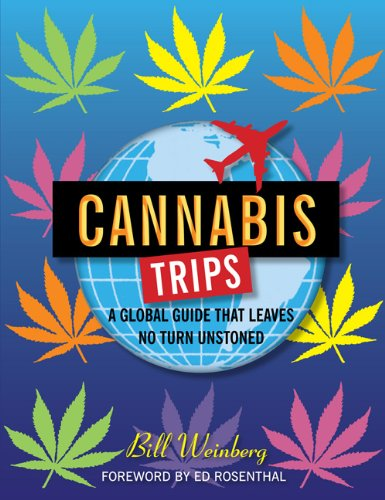 Cannabis Trips: A Global Guide that Leaves No Turn Unstoned ebook