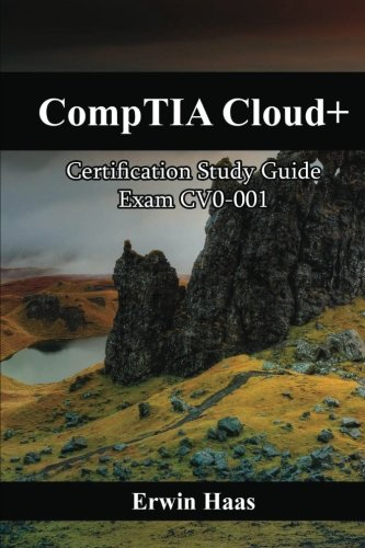 CompTIA Cloud+: Certification Study Guide. Exam CV0-001