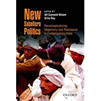 New Subaltern Politics: Reconceptualizing Hegemony and Resistance in Contemporary India