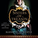 Sisters of Treason Audiobook by Elizabeth Fremantle Narrated by Teresa Gallagher, Georgina Sutton, Rachel Bavidge