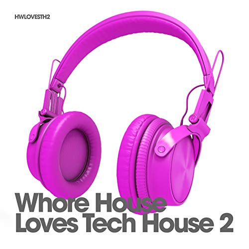 Whore House Loves Tech House, Vol. 2 [Explicit] - Love House Tech Music