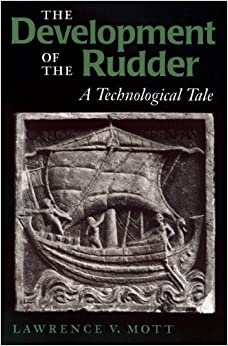 The Development of the Rudder: A Technological Tale (Number Three: Studies in Nautical Archaeology)