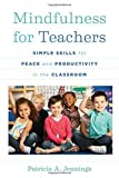 Mindfulness For Teachers: Simple Skills For Peace And Productivity In The Classroom (The Norton Series On The Social Neuroscience Of Education) Paperback February 16, 2015