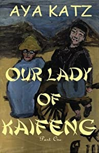 Our Lady of Kaifeng: Part One (Volume 1) by Katz, Aya (2012) Paperback
