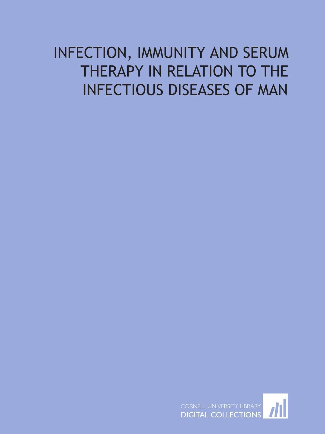 Download Infection, immunity and serum therapy in relation to the infectious diseases of man PDF