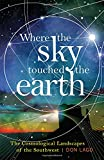 img - for Where the Sky Touched the Earth: The Cosmological Landscapes of the Southwest book / textbook / text book