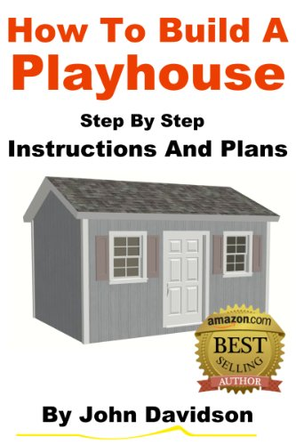 How to Build a Playhouse - Step By Step Instructions