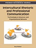 Intercultural Rhetoric and Professional Communication : Technological Advances and Organizational Behavior, , 1613504500