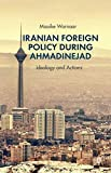 img - for Iranian Foreign Policy during Ahmadinejad: Ideology and Actions book / textbook / text book