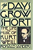 img - for The days grow short: The life and music of Kurt Weill book / textbook / text book