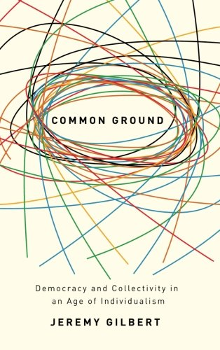 Common Ground: Democracy and Collectivity in an Age of Individualism -