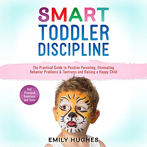 Pdf Parenting Smart Toddler Discipline: The Practical Guide to Positive Parenting, Eliminating Behavior Problems & Tantrums and Raising a Happy Child