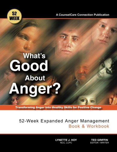 What's Good About Anger?  52-Week Expanded Anger Management Book & Workbook: Transforming Anger into Healthy Skills for Positive Change by Hoy Ncc Lcpc Lynette J