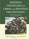 Training Strategies for Crisis and Hostage Negotiations : Scenario Writing and Creative Variations for Role Play, Slatkin, Arthur/A, 0398079021
