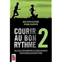 Courir au bon rythme 2: Nouveaux programmes d'entraînement pour coureurs confirmés (French Edition)