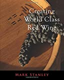 Creating World Class Red Wine, Mark Stanley, 1500825417