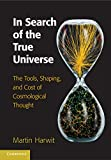 img - for In Search of the True Universe: The Tools, Shaping, and Cost of Cosmological Thought book / textbook / text book