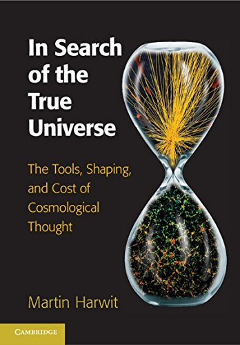 In Search of the True Universe: The Tools, Shaping, and Cost of Cosmological Thought