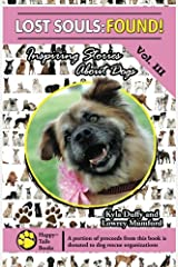 Lost Souls: FOUND! Inspiring Stories About Dogs Vol. III Paperback