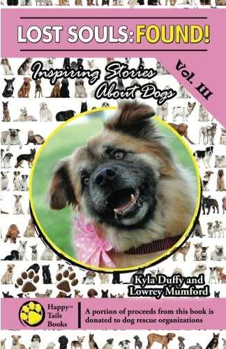 Download Lost Souls: FOUND! Inspiring Stories About Dogs Vol. III PDF