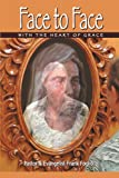Face to Face with the Heart of Grace, Frank Foglio, 143431099X