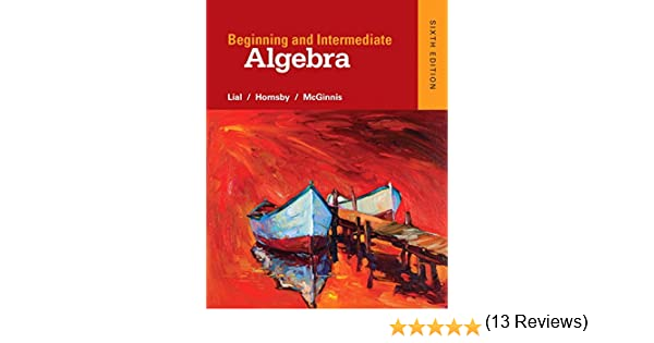 Beginning and Intermediate Algebra (6th Edition): Margaret L. Lial ...