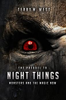 Monsters and the Magic Now: The Prequel to Night Things (The Magic Now Series Book 0) by [West, Terry M.]